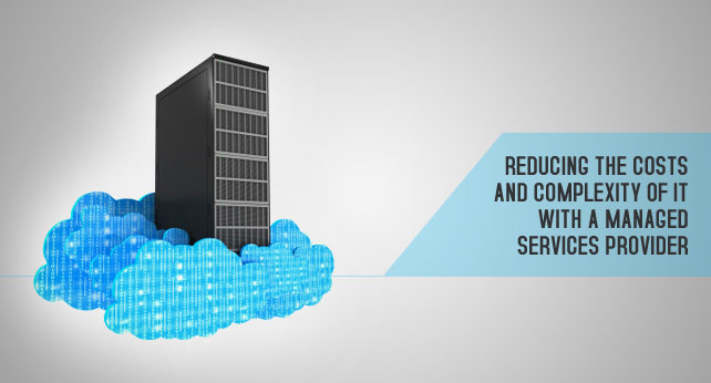 Reducing the costs and complexity of IT with a managed services provider